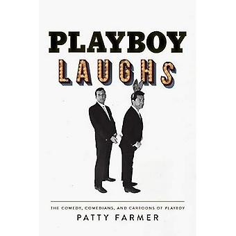 Playboy Laughs: The Comedy,� Comedians, and Cartoons of� Playboy