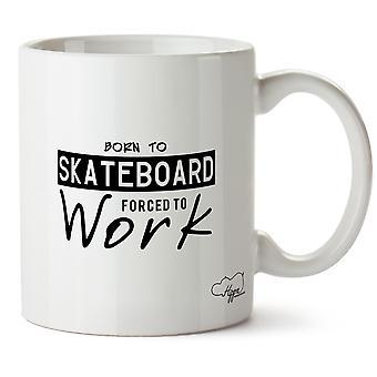 Hippowarehouse nascida para skate, forçado a trabalhar impresso caneca copo cerâmico 10oz