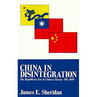 China in Disintegration The Republican Era in Chinese History 19121949 by Sheridan & James E.