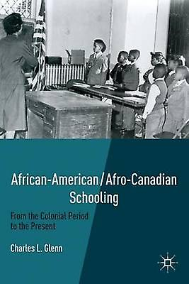 AfricanAmericanAfroCanadian Schooling From the Colonial Period to the Present by Glenn & Charles L.