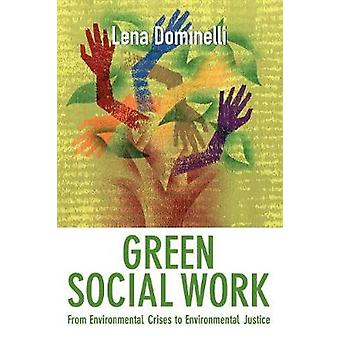 Green Social Work From Environmental Crises to Environmental Justice by Dominelli & Lena