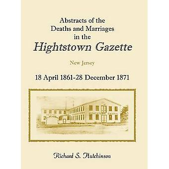 Abstracts Of The Deaths And Marriages In The Hightstown Gazette 18 April 186128 December 1871 by Hutchinson & Richard S.