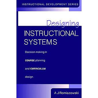 Designing Instructional Systems Decision Making in Course Planning and Curriculum Design by Romiszowski & A. J.