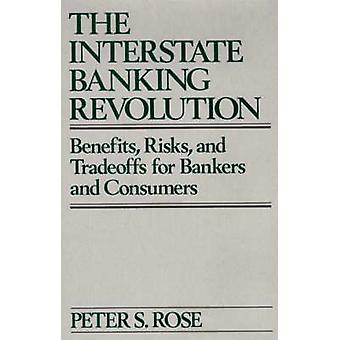 The Interstate Banking Revolution Benefits Risks and Tradeoffs for Bankers and Consumers by Rose & Peter S.