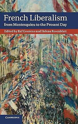 French Liberalism from Montesquieu to the Present             Day by Geenens & Raf