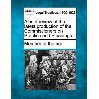 A brief review of the latest production of the Commissioners on Practice and Pleadings. by Member of the bar