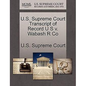 E.U. Supremo Tribunal transcrição de registro U S v. Wabash R Co pela Suprema Corte dos EUA