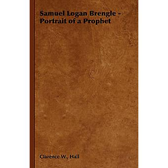 Samuel Logan Brengle  Portrait of a Prophet by Hall & Clarence W.