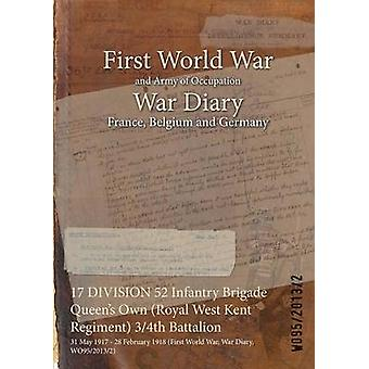 17 DIVISION 52 Infantry Brigade Queens Own Royal West Kent Regiment 34th Battalion  31 May 1917  28 February 1918 First World War War Diary WO9520132 by WO9520132