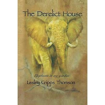 The Derelict House Elephants in my Garden by Thomson & Lesley Cripps