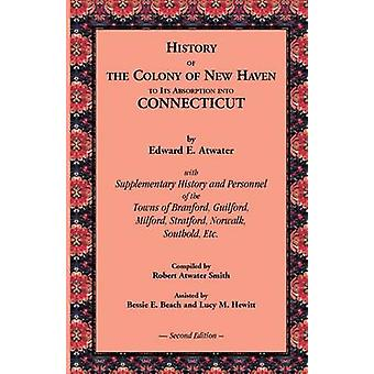 History of the Colony of New Haven to Its Absorption Into Connecticut 2nd Edition by Atwater & Edward E.