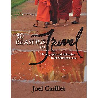 30 REASONS TO TRAVEL  Photographs and Reflections from Southeast Asia by Carillet & Joel