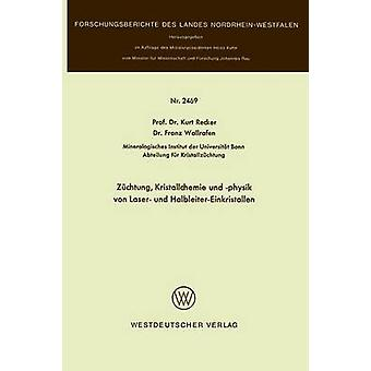 Zchtung Kristallchemie Und Physik von Laser Und HalbleiterEinkristallen von Recker & Kurt