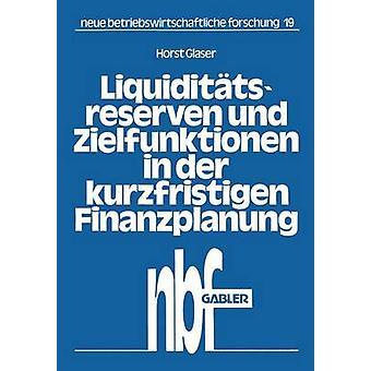 Liquidittsreserven und Zielfunktionen in der kurzfristigen Finanzplanung  Lineare Anstze zur Finanzplanung by Glaser & Horst