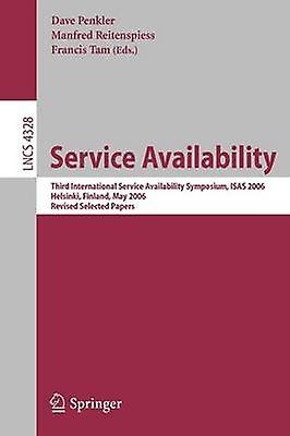 Service Availability  Third International Service Availability Symposium ISAS 2006 Helsinki Finland May 1516 2006 Revised Selected Papers by Penkler & Dave