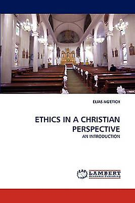 Ethics in a Christian Perspective by Ngetich & Elias