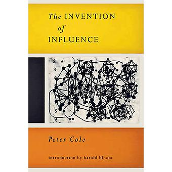 The Invention of Influence by Peter Cole - Harold Bloom - 97808112217