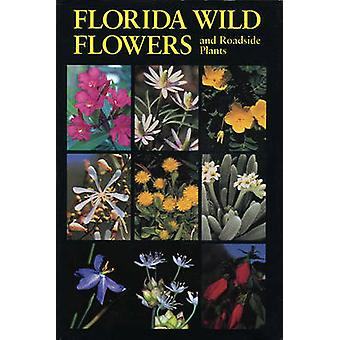 Florida Wild Flowers and Roadside Plants (1st New edition) by Bryan J