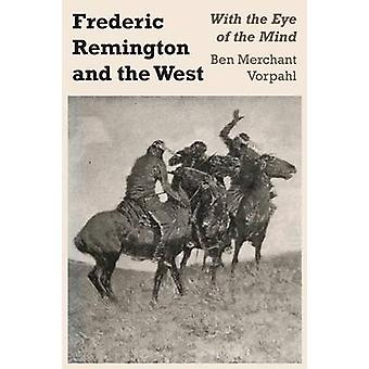 Frederic Remington and the West - With the Eye of the Mind by Ben Merc