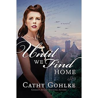 Until We Find Home by Cathy Gohlke - 9781496428301 Book