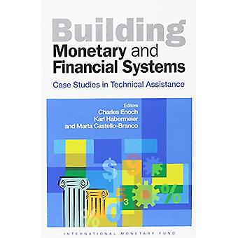 Building Monetary and Financial Systems - Case Studies in Technical As