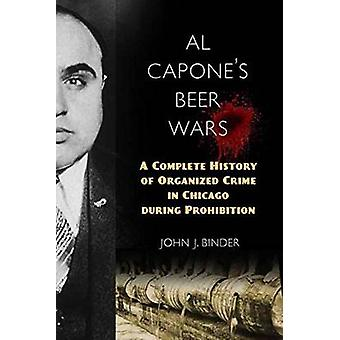 Al Capone's Beer Wars - A Complete History of Organized Crime in Chica