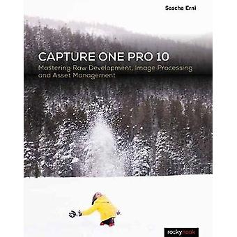 Capture One Pro 10 - Mastering Raw Development - Image Processing - an