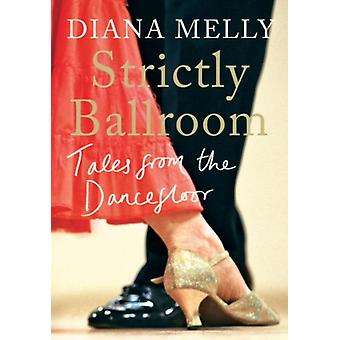 Strictly Ballroom: Tales from the Dancefloor (Hardcover) by Melly Diana