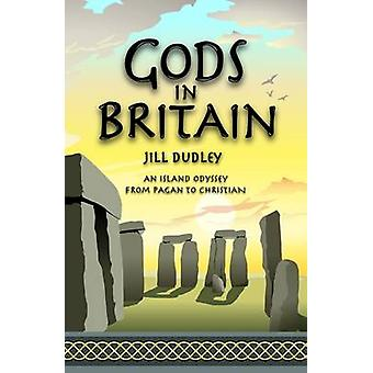 Gods in Britain - An Island Odyssey from Pagan to Christian by Jill Du