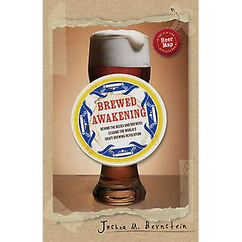 Brewed Awakening - Behind the Beers and Brewers Leading the World's Cr