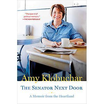 The Senator Next Door - A Memoir from the Heartland by Amy Klobuchar -