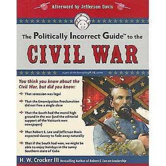 The Politically Incorrect Guide to the Civil War by H. W. Crocker - 9