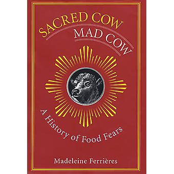 Sacred Cow - Mad Cow - A History of Food Fears by Madeleine Ferrieres