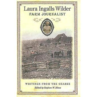 Laura Ingalls Wilder - Farm Journalist - Writings from the Ozarks by S