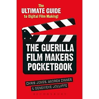 The Guerilla Film Makers Pocketbook (Revised edition) by Chris Jones