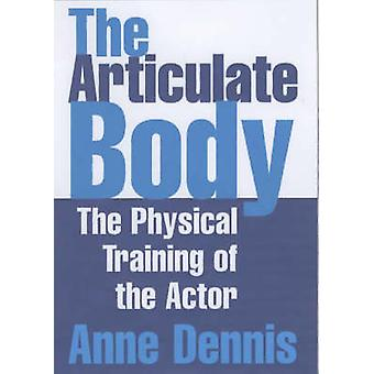 The Articulate Body - The Physical Training of the Actor (New edition)