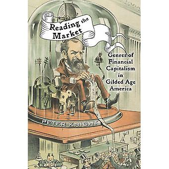 Reading the Market - Genres of Financial Capitalism in Gilded Age Amer
