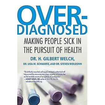 Overdiagnosed: Att göra människor sjuka i jakten på hälsa
