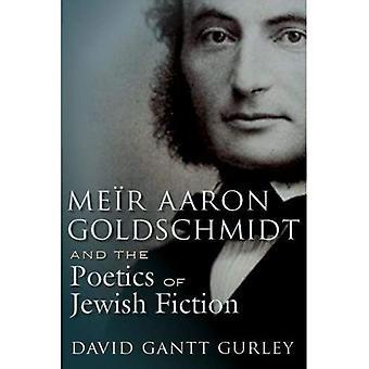 Meir Aaron Goldschmidt und die Poetik des jüdischen Fiction (jüdische Traditionen in Kunst, Literatur und Musik)