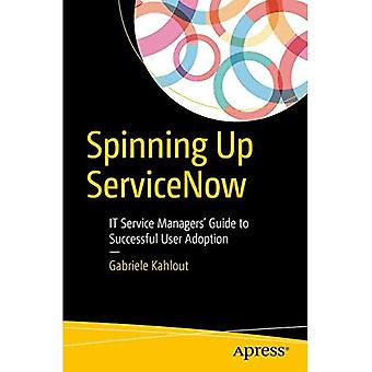 Spinning Up Servicenow: It�Service Managers' Guide to�Successful User Adoption