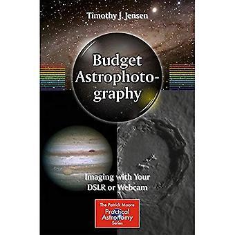 Budget astrofotografering: Imaging med din DSLR eller webbkamera (Patrick Moore praktisk astronomi-serien)