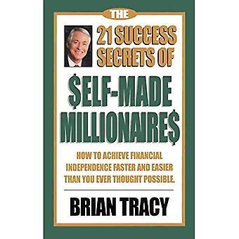 Self-made Millionaires 21 framgång hemligheter: Hur att uppnå ekonomiskt oberoende snabbare och enklare än du någonsin trodde var möjligt (lagar framgång Series)