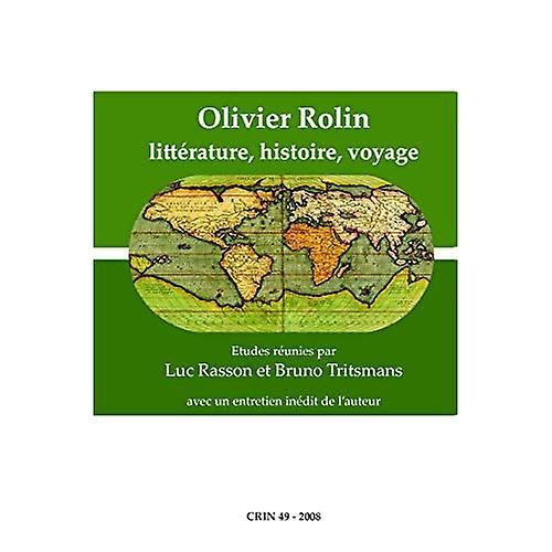 Olivier Rolin  Litterature, Histoire, Voyage.  Litterature, Histoire, Voyage - Avec Un Entrecravaten Inedit De L& 039;Auteur...