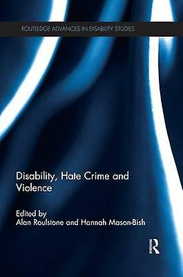 Disability Hate Crime and Violence by Roulstone & Alan