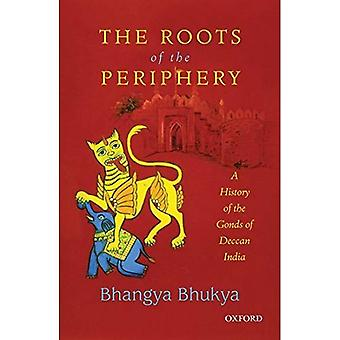 The Roots of the Periphery: A History of the Gonds of Deccan India