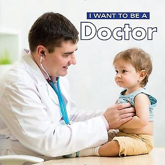 I Want to Be a Doctor: 2018 (I Want to Be)