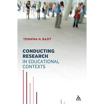 Conducting Research in Educational Contexts by Basit & Tehmina N