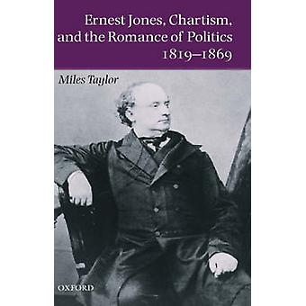 Ernest Jones Chartism and the Romance of Politics 18191869 by Taylor & Miles