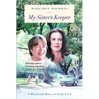 My Sisters Keeper Learning to Cope with a Siblings Mental Illness by Moorman & Margaret