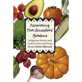 Recovering Our Ancestors Gardens Indigenous Recipes and Guide to Diet and Fitness by Mihesuah & Devon Abbott